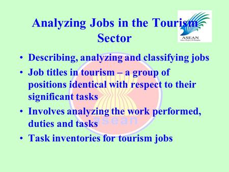 Analyzing Jobs in the Tourism Sector Describing, analyzing and classifying jobs Job titles in tourism – a group of positions identical with respect to.