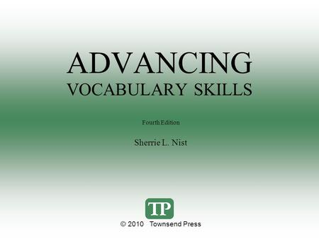 ADVANCING VOCABULARY SKILLS Fourth Edition Sherrie L. Nist © 2010 Townsend Press.