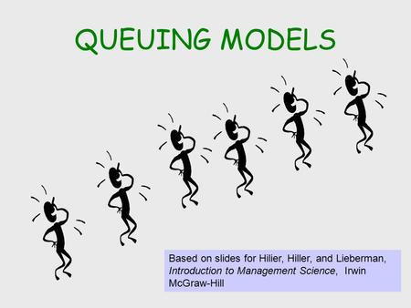 QUEUING MODELS Based on slides for Hilier, Hiller, and Lieberman, Introduction to Management Science, Irwin McGraw-Hill.