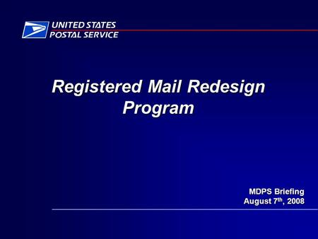 Registered Mail Redesign Program MDPS Briefing August 7 th, 2008.