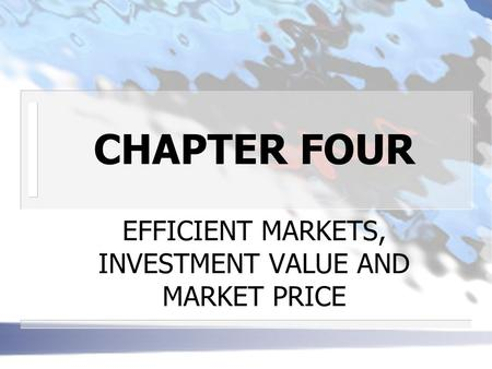 CHAPTER FOUR EFFICIENT MARKETS, INVESTMENT VALUE AND MARKET PRICE.
