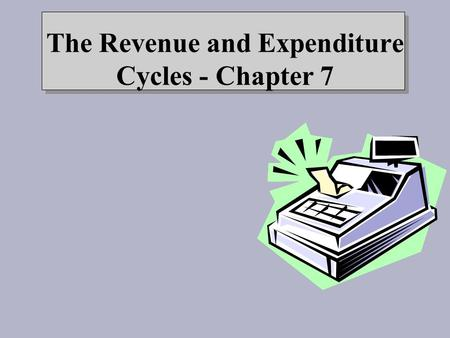 The Revenue and Expenditure Cycles - Chapter 7