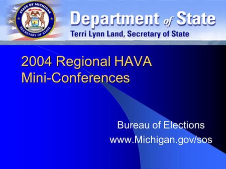 2004 Regional HAVA Mini-Conferences Bureau of Elections www.Michigan.gov/sos.