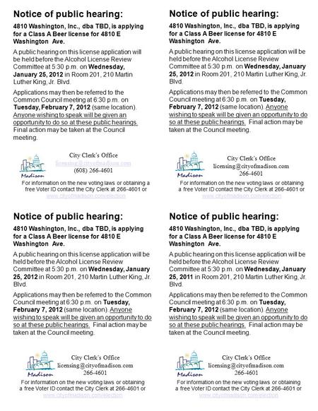 Notice of public hearing: 4810 Washington, Inc., dba TBD, is applying for a Class A Beer license for 4810 E Washington Ave. A public hearing on this license.
