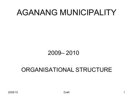 2009/10Draft1 AGANANG MUNICIPALITY 2009– 2010 ORGANISATIONAL STRUCTURE.