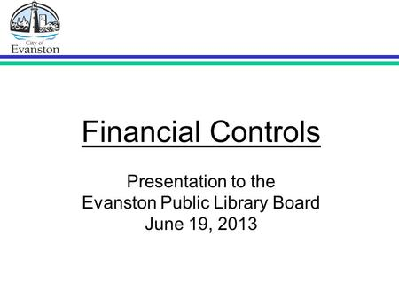 Financial Controls Presentation to the Evanston Public Library Board June 19, 2013.