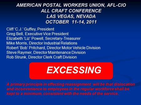 AMERICAN POSTAL WORKERS UNION, AFL-CIO ALL CRAFT CONFERENCE LAS VEGAS, NEVADA OCTOBER 11-14, 2011 EXCESSING A primary principle in effecting reassignment.