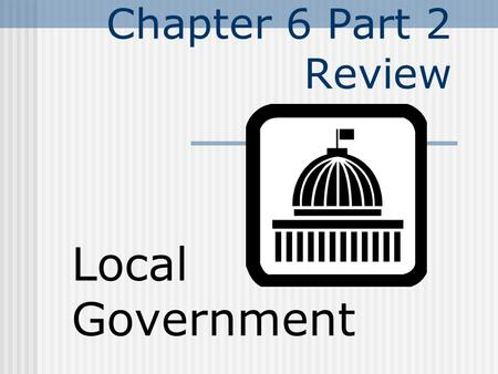 Chapter 6 Part 2 Review Local Government. Land and permanent structures on the land real property.
