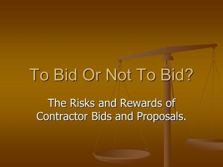 The Risks and Rewards of Contractor Bids and Proposals.
