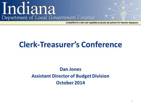 Clerk-Treasurer's Conference Dan Jones Assistant Director of Budget Division October 2014 1.
