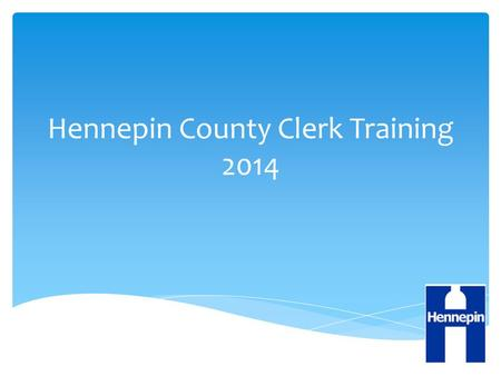 Hennepin County Clerk Training 2014.  Introductions  Hennepin County staff & responsibilities  Vision  Schedule for the day Welcome.