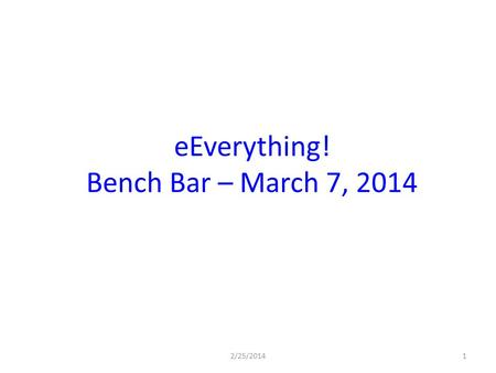 EEverything! Bench Bar – March 7, 2014 2/25/20141.