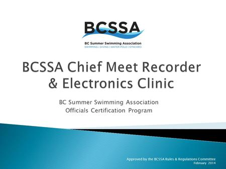 Approved by the BCSSA Rules & Regulations Committee February 2014 BC Summer Swimming Association Officials Certification Program.