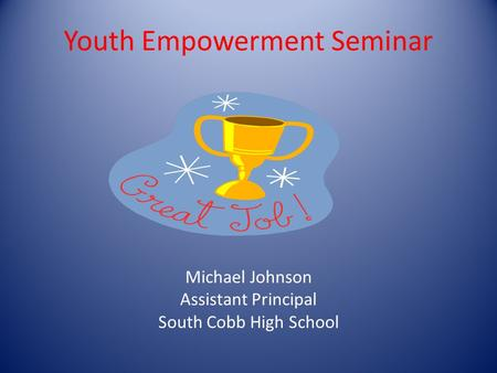 Youth Empowerment Seminar Michael Johnson Assistant Principal South Cobb High School.