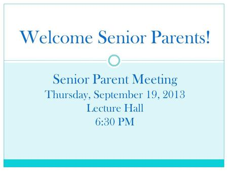 Welcome Senior Parents! Senior Parent Meeting Thursday, September 19, 2013 Lecture Hall 6:30 PM.