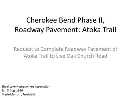 Cherokee Bend Phase II, Roadway Pavement: Atoka Trail Request to Complete Roadway Pavement of Atoka Trail to Live Oak Church Road Shoal Lake Homeowners.