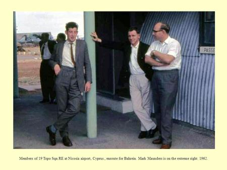 Members of 19 Topo Sqn RE at Nicosia airport, Cyprus., enroute for Bahrein. Mark Maunders is on the extreme right. 1962.