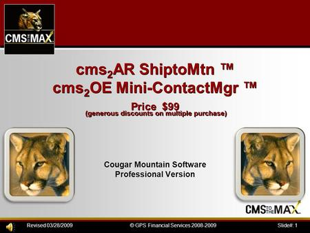 Slide#: 1© GPS Financial Services 2008-2009Revised 03/28/2009 cms 2 AR ShiptoMtn ™ cms 2 OE Mini-ContactMgr ™ Price $99 (generous discounts on multiple.