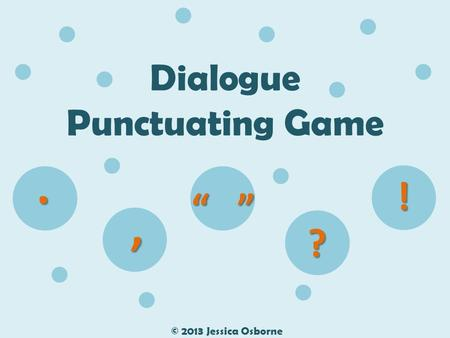 "Dialogue Punctuating Game © 2013 Jessica Osborne, "" "" ? !."