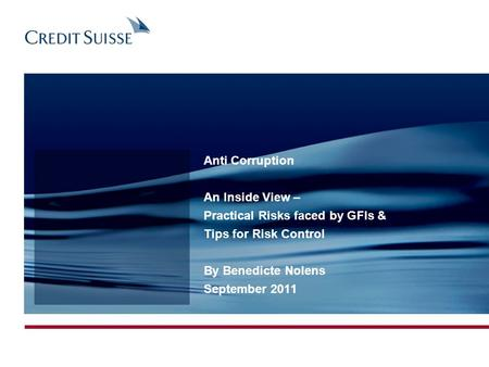 Anti Corruption An Inside View – Practical Risks faced by GFIs & Tips for Risk Control By Benedicte Nolens September 2011.