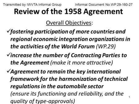 1 Review of the 1958 Agreement Overall Objectives: fostering participation of more countries and regional economic integration organizations in the activities.