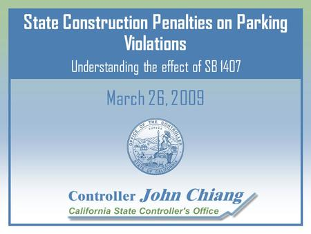 March 26, 2009 State Construction Penalties on Parking Violations Understanding the effect of SB 1407.