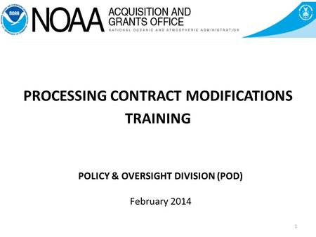 POLICY & OVERSIGHT DIVISION (POD) February 2014 PROCESSING CONTRACT MODIFICATIONS TRAINING 1.