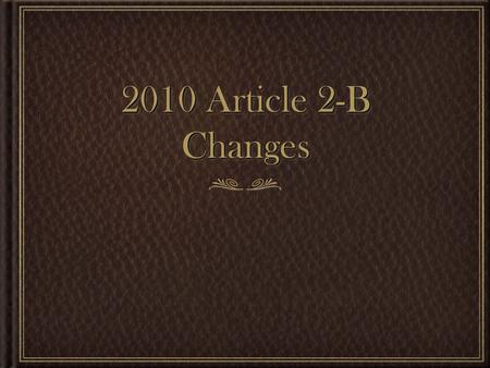2010 Article 2-B Changes. OverviewOverview Many of the changes were linguistic (modernizing terms - e.g., civil defense to emergency management) Modified/added.