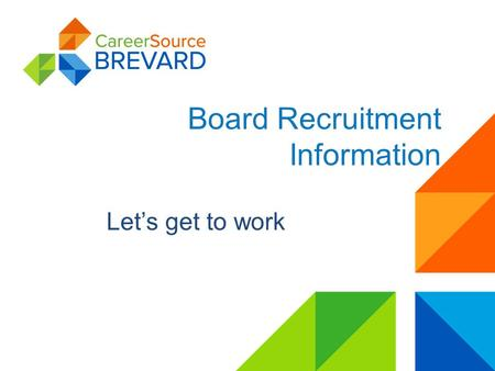 Board Recruitment Information Let's get to work. Private, non-profit organization Volunteer Board of Directors Oversee workforce initiatives Partner with.