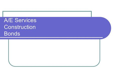 A/E Services Construction Bonds. A/E Services Brooks Act - 1972 - State Adopted Principles - Represented in Procurement Code.