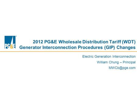 Confidential Draft 2012 PG&E Wholesale Distribution Tariff (WDT) Generator Interconnection Procedures (GIP) Changes Electric Generation Interconnection.