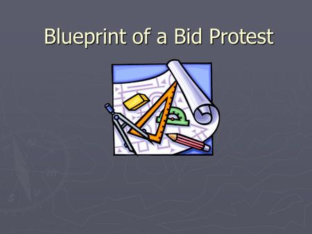 Blueprint of a Bid Protest. …well, more of a thumbnail of a bid protest.
