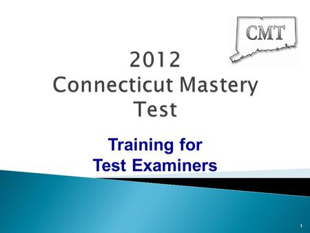 Training for Test Examiners 1. 2 2012 CMT Training for Test Examiners New for 2012 Test Security  New statistical analyses will be used with the 2012.