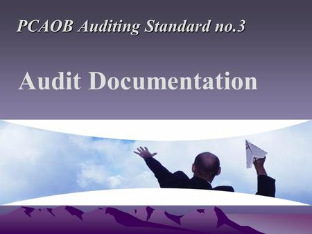 Audit Documentation PCAOB Auditing Standard no.3.