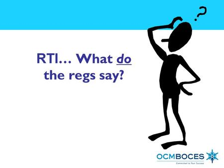 "RTI … What do the regs say?. What is ""it?"" Response To Intervention is a systematic process for providing preventive, supplementary, and interventional."