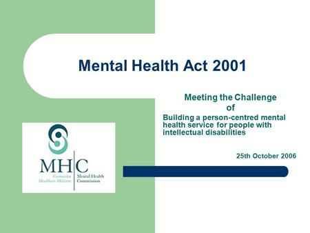 Mental Health Act 2001 Meeting the Challenge of Building a person-centred mental health service for people with intellectual disabilities 25th October.