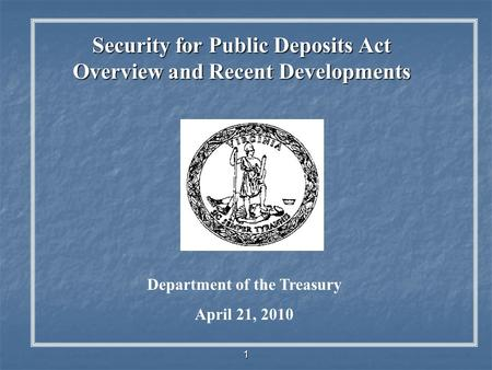 1 Security for Public Deposits Act Overview and Recent Developments Department of the Treasury April 21, 2010.