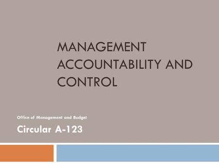 MANAGEMENT ACCOUNTABILITY AND CONTROL Office of Management and Budget Circular A-123.