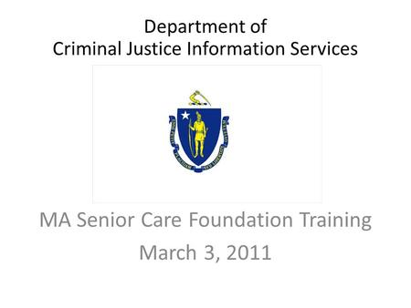 Department of Criminal Justice Information Services MA Senior Care Foundation Training March 3, 2011.