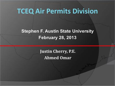 TCEQ Air Permits Division Justin Cherry, P.E. Ahmed Omar Stephen F. Austin State University February 28, 2013.