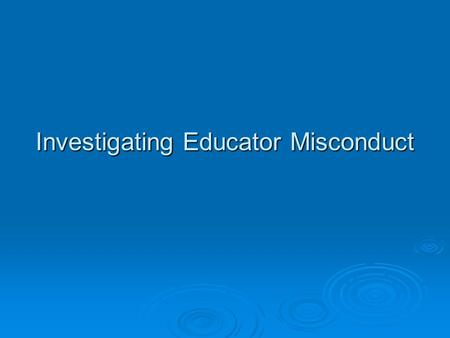 Investigating Educator Misconduct. A resource for conducting administrative investigations related to misconduct in Florida public or private schools.