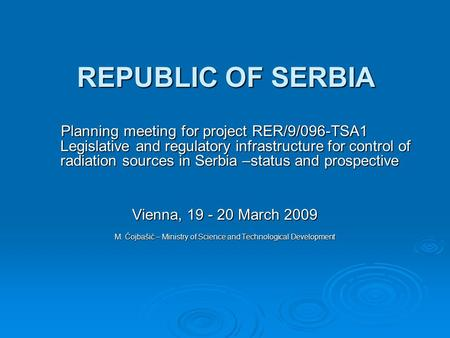 REPUBLIC OF SERBIA Planning meeting for project RER/9/096-TSA1 Legislative and regulatory infrastructure for control of radiation sources in Serbia –status.