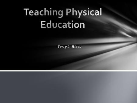 Terry L. Rizzo. Physical education is: The development of physical and motor fitness; Fundamental motor skills and patterns; and, skills in aquatics,