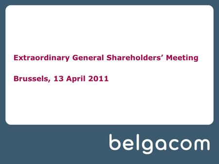 Extraordinary General Shareholders' Meeting Brussels, 13 April 2011.