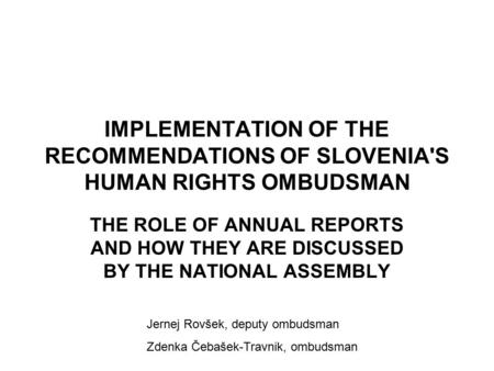 IMPLEMENTATION OF THE RECOMMENDATIONS OF SLOVENIA'S HUMAN RIGHTS OMBUDSMAN THE ROLE OF ANNUAL REPORTS AND HOW THEY ARE DISCUSSED BY THE NATIONAL ASSEMBLY.