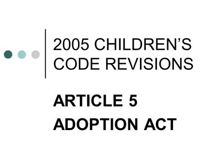2005 CHILDREN'S CODE REVISIONS ARTICLE 5 ADOPTION ACT.