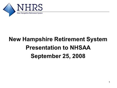 1 New Hampshire Retirement System Presentation to NHSAA September 25, 2008.
