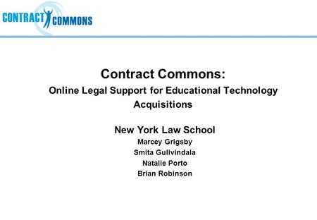 Contract Commons: Online Legal Support for Educational Technology Acquisitions New York Law School Marcey Grigsby Smita Gulivindala Natalie Porto Brian.