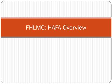 FHLMC: HAFA Overview. Definitions There are several Freddie Mac Definitions one should be familiar with as they relate to HAFA loans. These will be explained.