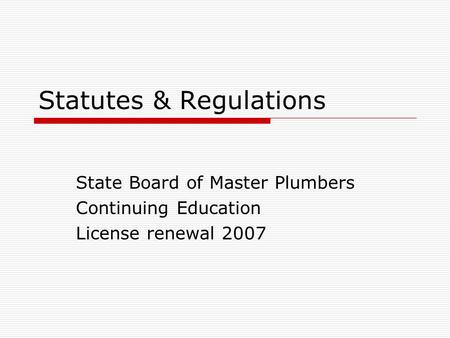 Statutes & Regulations State Board of Master Plumbers Continuing Education License renewal 2007.